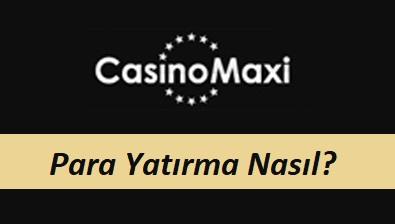 CasinoMaxi Para Yatırma Nasıl?