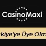 Casinomaxi Türkiye'ye Üye Olmak