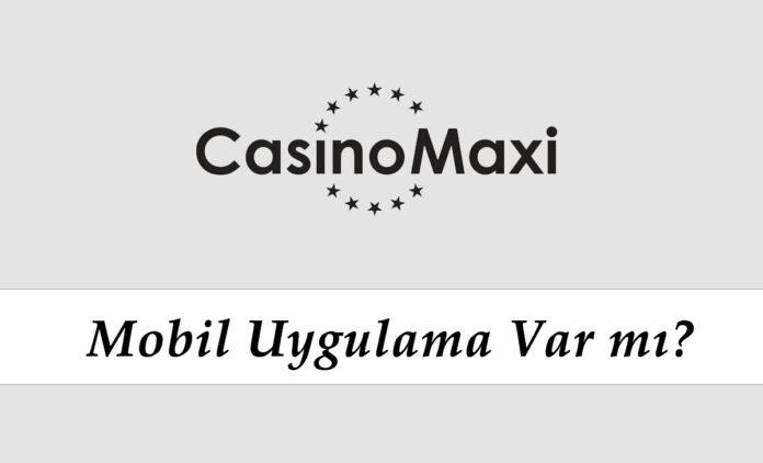 Casinomaxi Mobil Uygulama Var mı?